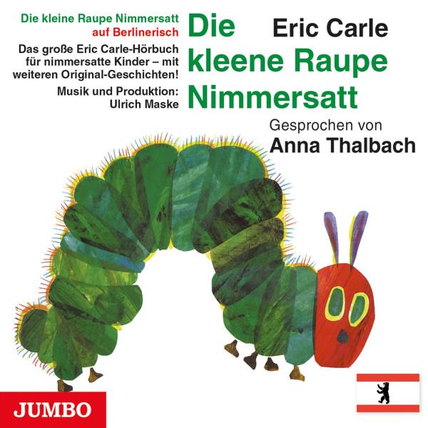 Die kleene Raupe Nimmersatt. Berlinerisch