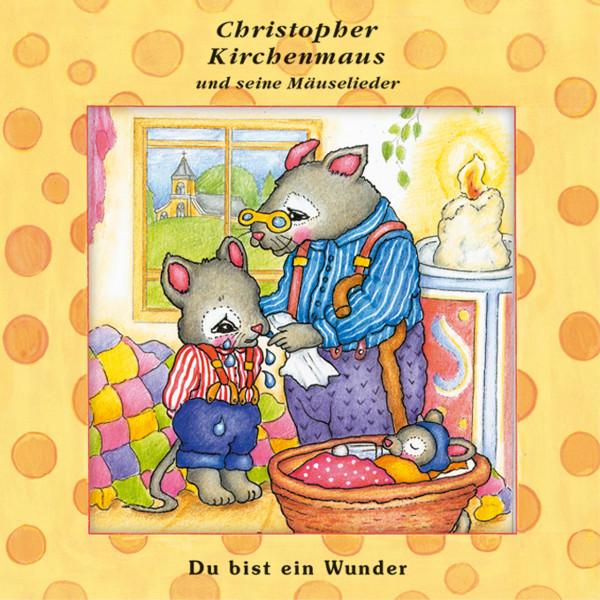 Du bist ein Wunder (Christopher Kirchenmaus und seine Mäuselieder 22) - Kinder-Hörspiel