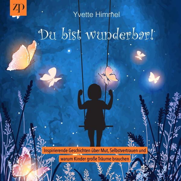 Du bist wunderbar - Inspirierende Geschichten über Mut, Selbstvertrauen und warum Kinder große Träume brauchen