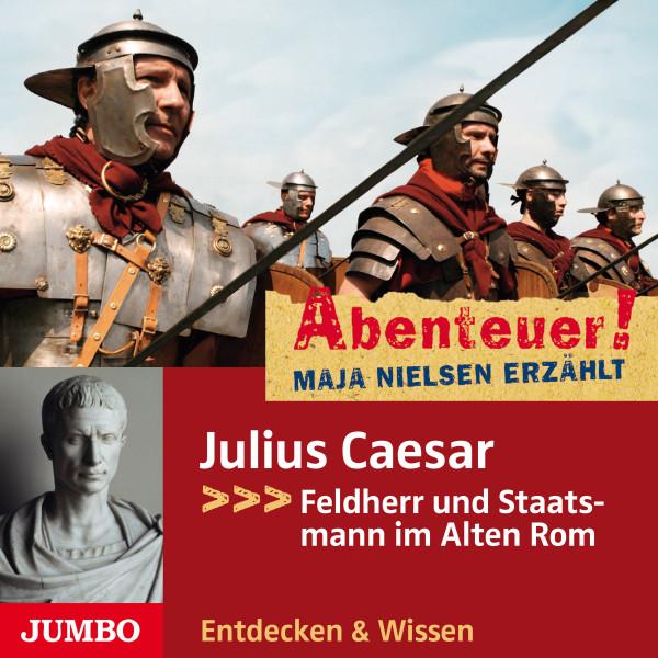 Abenteuer! Maja Nielsen erzählt - Abenteuer! Julius Caesar. Feldherr und Staatsmann im Alten Rom