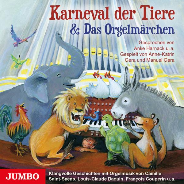 Karneval der Tiere & Das Orgelmärchen - Klangvolle Geschichten mit Orgelmusik von Camille Saint-Saens, Louis-Claude Daquin, Francois Couperin u.a.