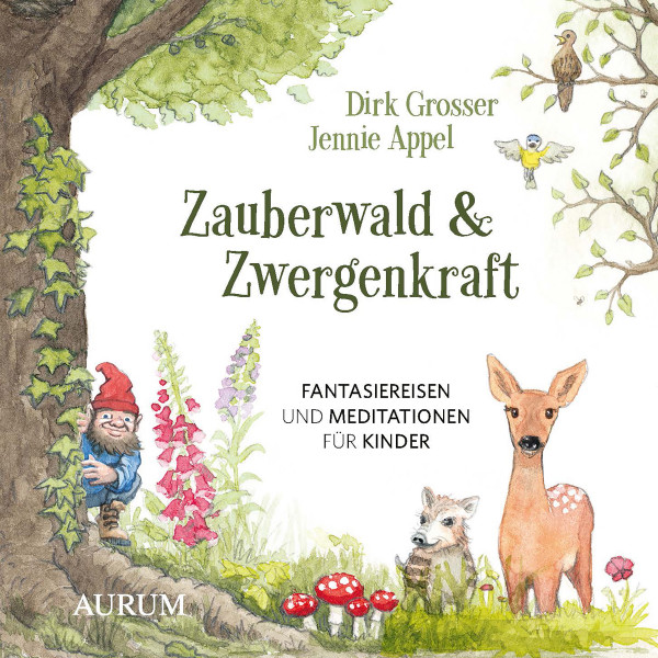 Zauberwald & Zwergenkraft - Fantasiereisen und Meditationen für Kinder