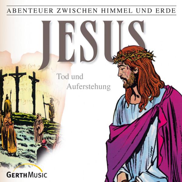 Jesus - Tod und Auferstehung (Abenteuer zwischen Himmel und Erde 26) - Hörspiel