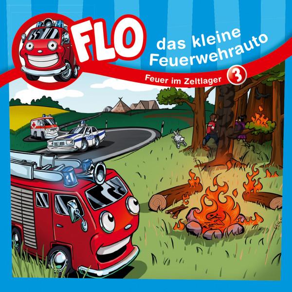Flo, das kleine Feuerwehrauto - 03: Feuer im Zeltlager