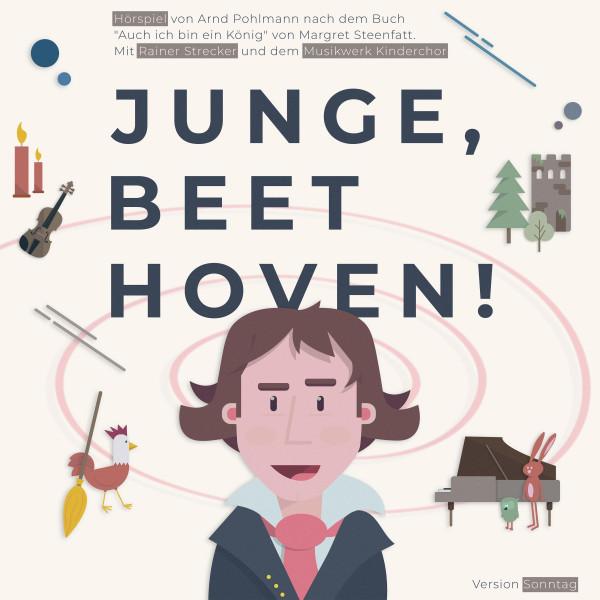 """Junge, Beethoven! - Hörspiel von Arnd Pohlmann nach dem Buch """"Auch ich bin ein König"""" von Margret Steenfatt. Mit Rainer Strecker und dem Musikwerk Kinderchor. Version Sonntag"""