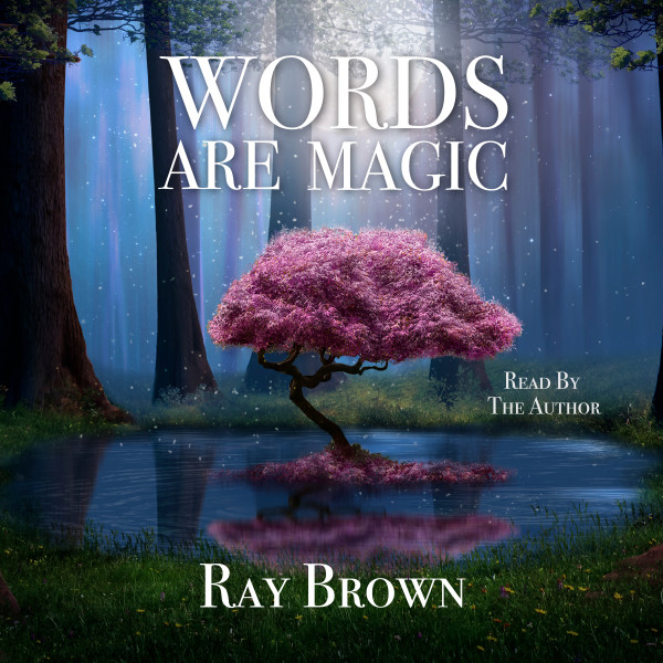 Words Are Magic - Learn To Use Words To Change Your Life