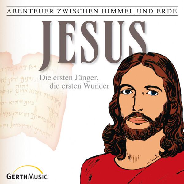 Jesus - Die ersten Jünger, die ersten Wunder (Abenteuer zwischen Himmel und Erde 22) - Hörspiel