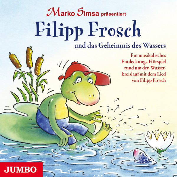 Filipp Frosch und das Geheimnis des Wassers - Ein musikalisches Entdeckungs-Hörspiel rund um den Wasserkreislauf