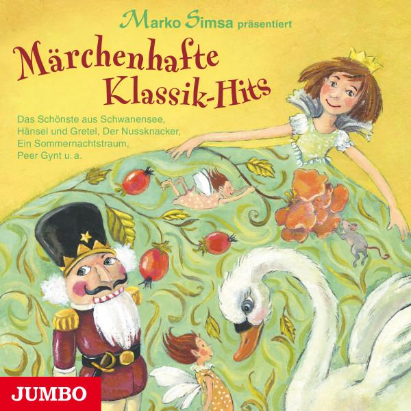Märchenhafte Klassik-Hits - Das Schönste aus Schwanensee, Hänsel und Gretel, Der Nussknacker, Ein Sommernachtstraum, Peer Gynt u.a.