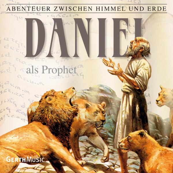Daniel als Prophet (Abenteuer zwischen Himmel und Erde 19) - Hörspiel