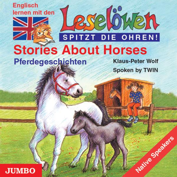 Stories about Horses. Pferdegeschichten - Englisch lernen mit den Leselöwen - spitzt die Ohren