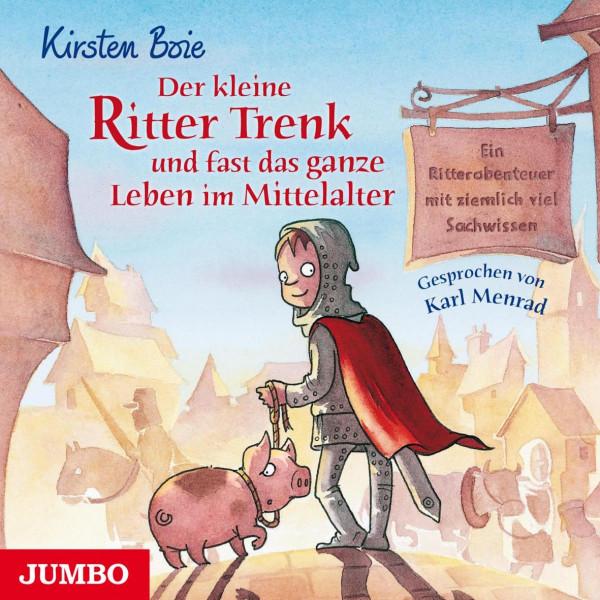 Der kleine Ritter Trenk und fast das ganze Leben im Mittelalter - Ein Ritterabenteuer mit ziemlich viel Sachwissen