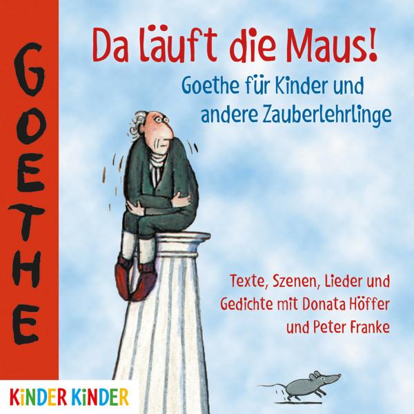 Da läuft die Maus - Goethe für Kinder und andere Zauberlehrlinge