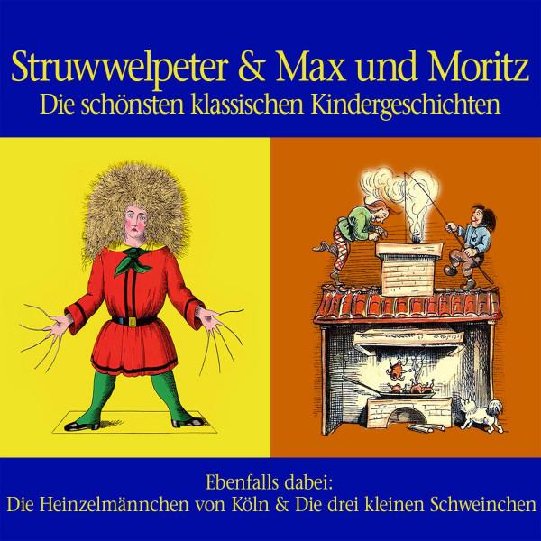 Struwwelpeter & Max und Moritz - Die schönsten klassischen Kindergeschichten
