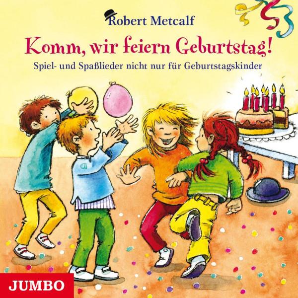 Komm, wir feiern Geburtstag! Spiel- und Spaßlieder nicht nur für Geburtstagskinder