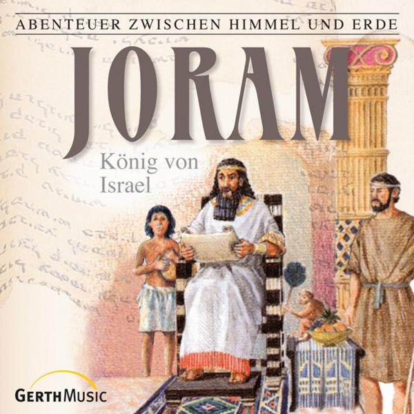 Joram - König von Israel (Abenteuer zwischen Himmel und Erde 14) - Hörspiel