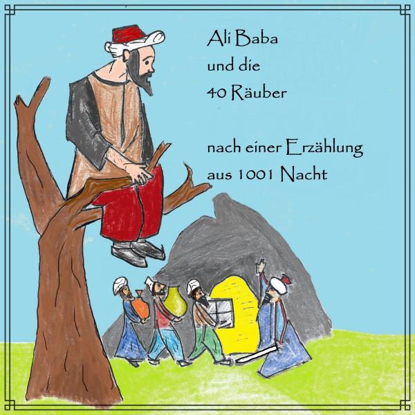Ali Baba und die 40 Räuber - Eine Erzählung aus 1001 Nacht