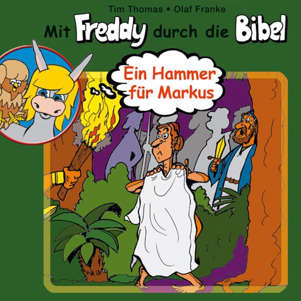 Ein Hammer für Markus (Mit Freddy durch die Bibel 7) - Ein musikalisches Hörspiel