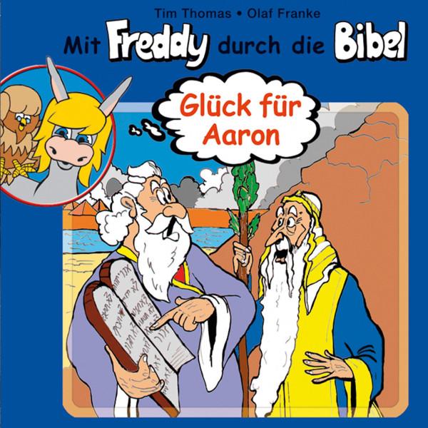 Glück für Aaron (Mit Freddy durch die Bibel 6) - Ein musikalisches Hörspiel