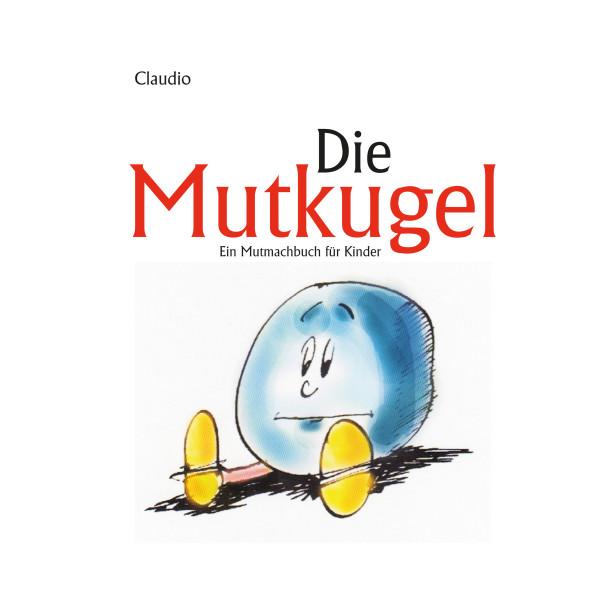 Die Mutkugel - Ein Mutmachbuch für Kinder