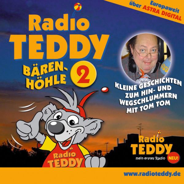 Radio Teddy Bärenhöhle - Radio Teddy - Bärenhöhle 02 - Kleine Geschichten zum Hin- und Wegschlummern mit Tom Tom