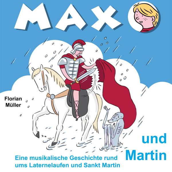Max und Martin - Eine musikalische Geschichte rund ums Laternelaufen und Sankt Martin