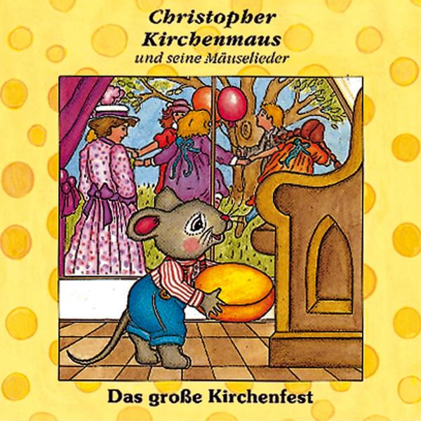 Das grosse Kirchenfest (Christopher Kirchenmaus und seine Mäuselieder 11) - Kinder-Hörspiel