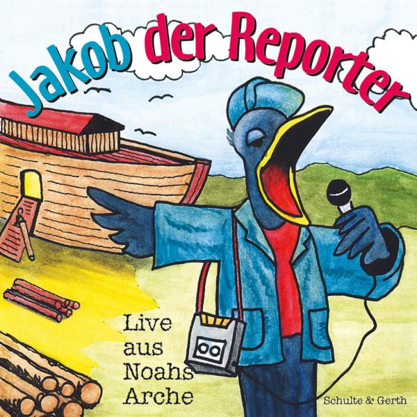 Jakob der Reporter - Live aus Noahs Arche - Ein musikalisches Kinder-Hörspiel