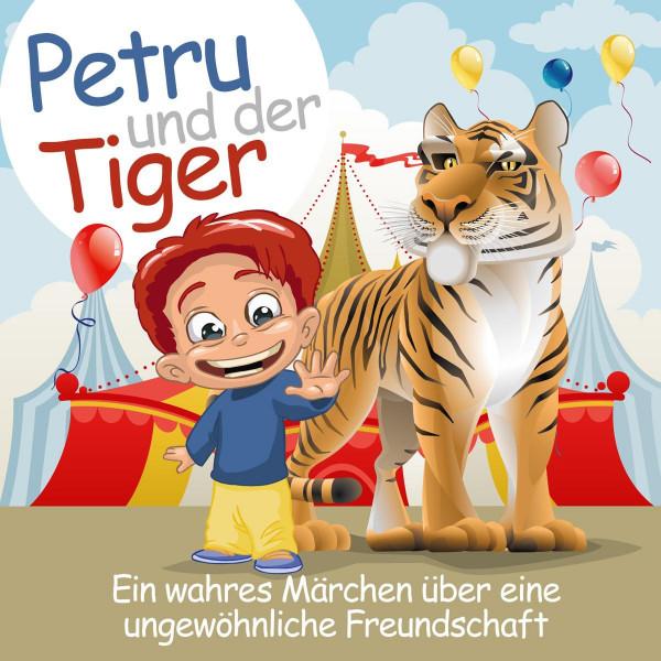 Petru und der Tiger - Eine wahre Geschichte über eine ungewöhnliche Freundschaft