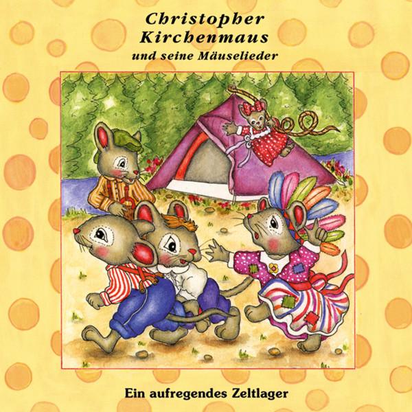 Ein aufregendes Zeltlager (Christopher Kirchenmaus und seine Mäuselieder 13) - Kinder-Hörspiel