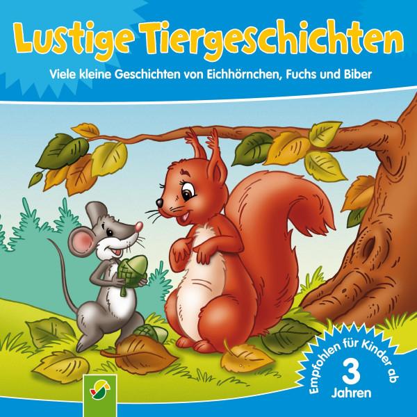 Lustige Tiergeschichten - Viele kleine Geschichten von Eichhörnchen, Fuchs und Biber