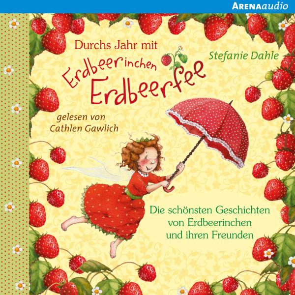 Durchs Jahr mit Erdbeerinchen Erdbeerfee - Die schönsten Geschichten von Erdbeerinchen und ihren Freunden: