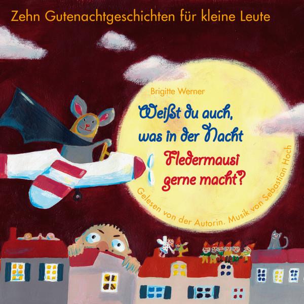 Weißt du auch, was in der Nacht Fledermausi gerne macht? - Zehn Gutenachtgeschichten für kleine Leute
