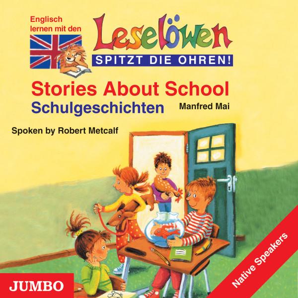 Stories about school. Schulgeschichten - Englisch lernen mit den Leselöwen - spitzt die Ohren