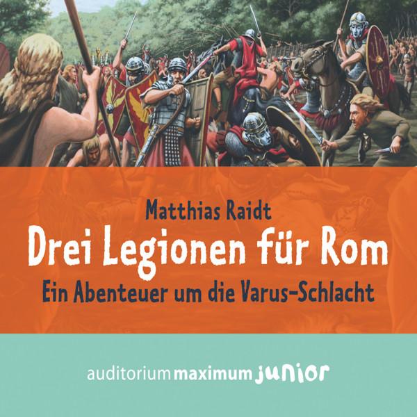 Drei Legionen für Rom - Ein Abenteuer um die Varus-Schlacht