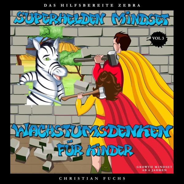 Superhelden Mindset - Wachstumsdenken für Kinder, Vol. 3 - Das hilfsbereite Zebra; Growth Mindset ab 6 Jahren