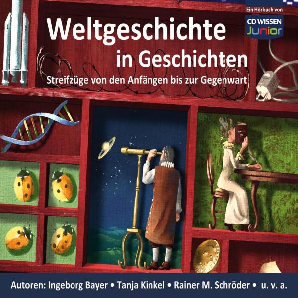 CD WISSEN Junior - Weltgeschichte in Geschichten - Streifzüge von den Anfängen bis zur Gegenwart