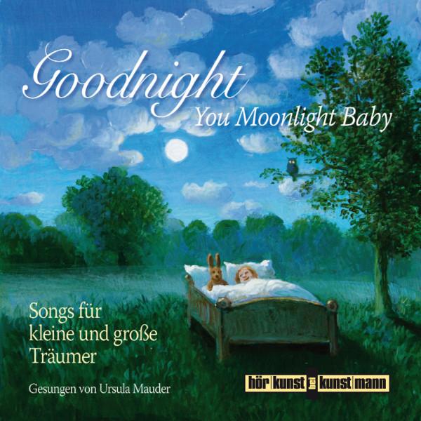 Goodnight, You Moonlight Baby - Die schönsten Schlaflieder für kleine und große Träumer.
