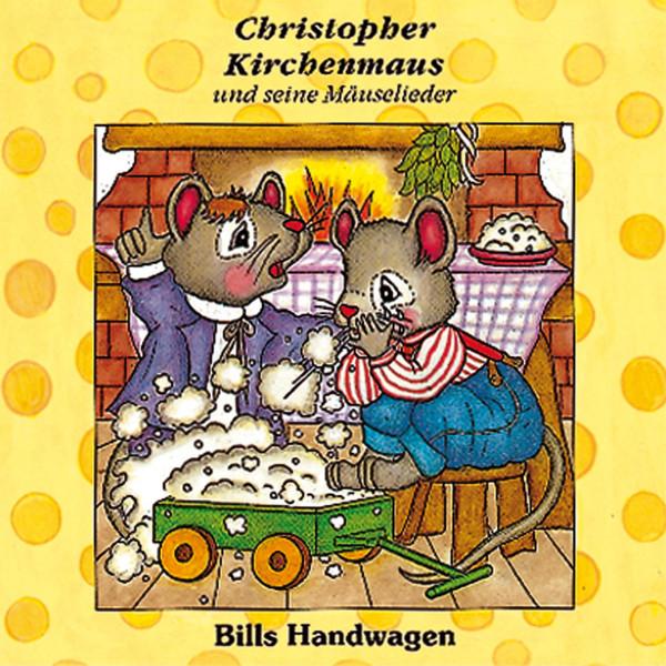 Bills Handwagen (Christopher Kirchenmaus und seine Mäuselieder 12) - Kinder-Hörspiel