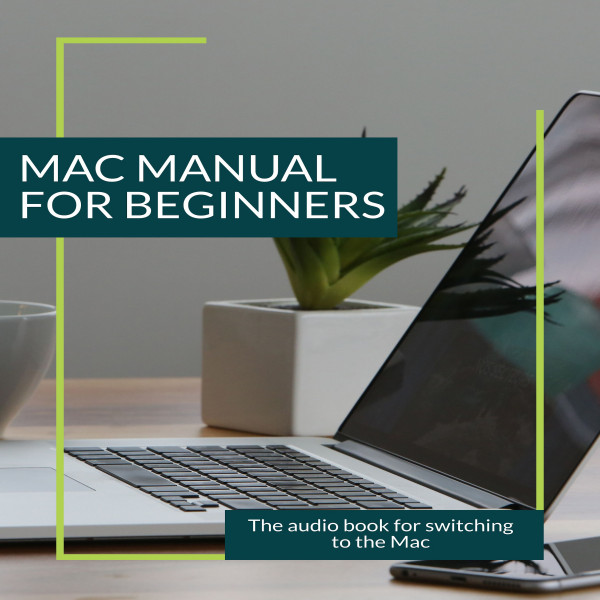 Mac Manual for Beginners - The Audio Book for Switching to the Mac