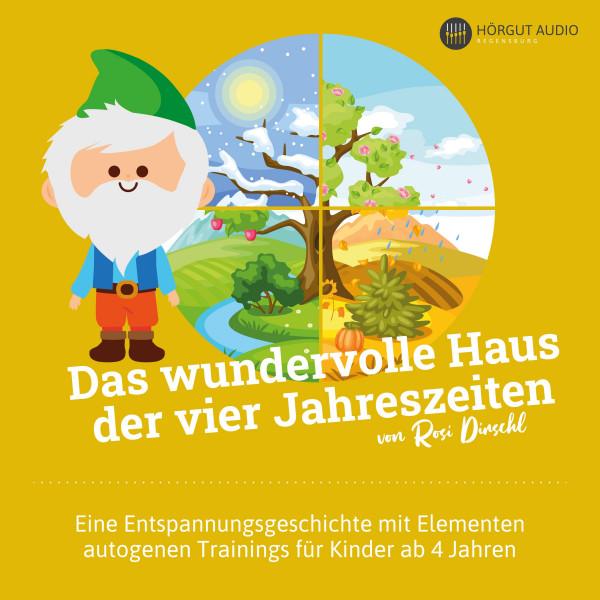 Das wundervolle Haus der vier Jahreszeiten - Eine Entspannungsgeschichte mit Elementen autogenen Trainings für Kinder ab 4 Jahren