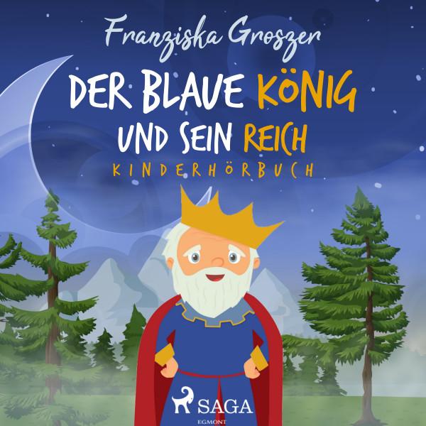 Der blaue König und sein Reich - Kinderhörbuch