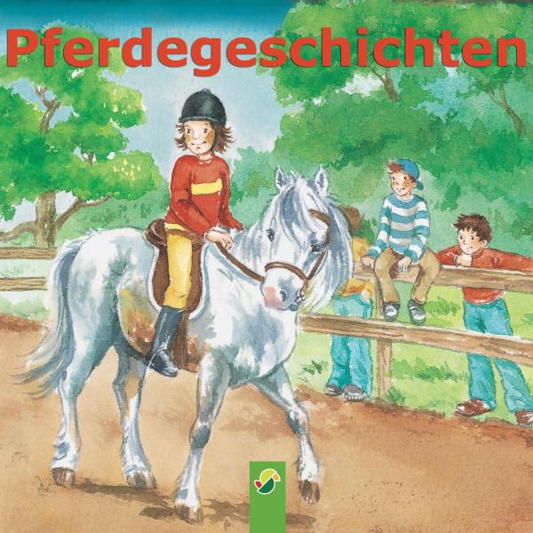 Pferdegeschichten - Zwölf Kindergeschichten rund um das Thema Pferde