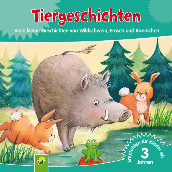 Tiergeschichten - Viele kleine Geschichten von Wildschwein, Frosch und Kaninchen