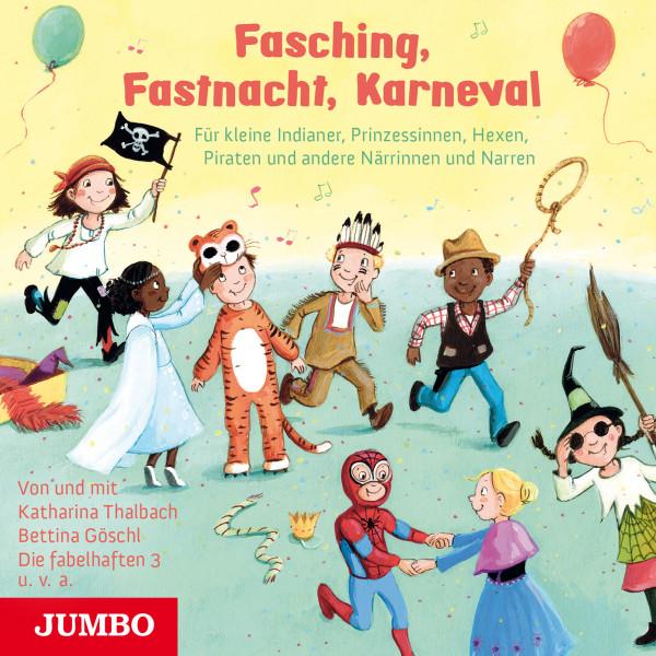 Fasching, Fastnacht, Karneval - Für kleine Indianer, Prinzessinnen, Hexen, Piraten und andere Närrinnen und Narren