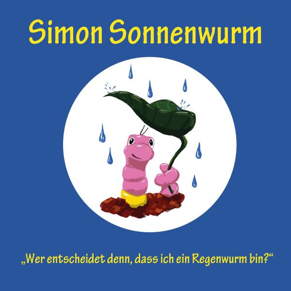 Simon Sonnenwurm - Wer entscheidet denn, dass ich ein Regenwurm bin?