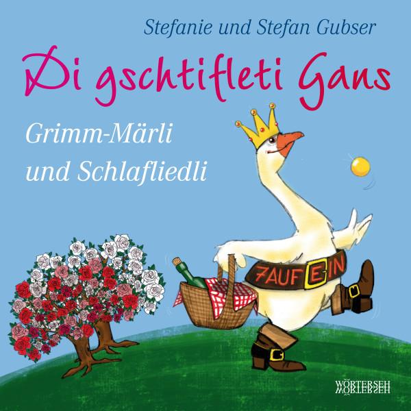 Di gschtifleti Gans - Grimm-Märli und Schlafliedli