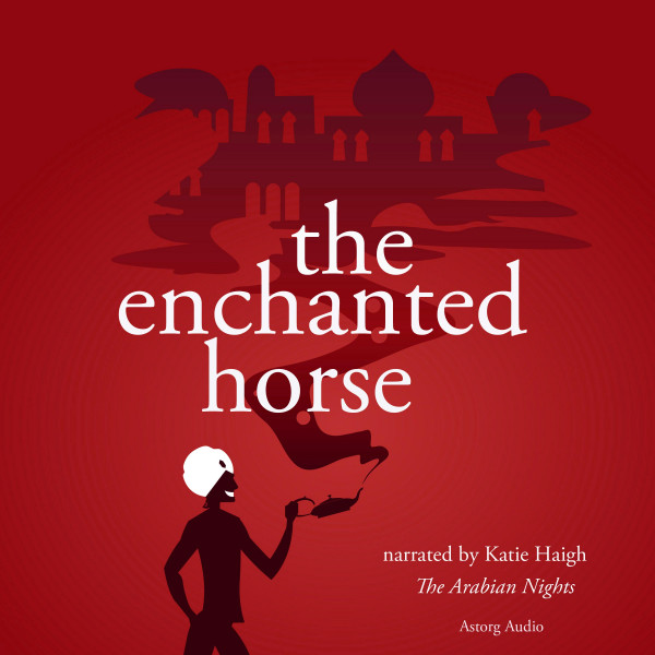 The Enchanted Horse, a 1001 nights fairytale