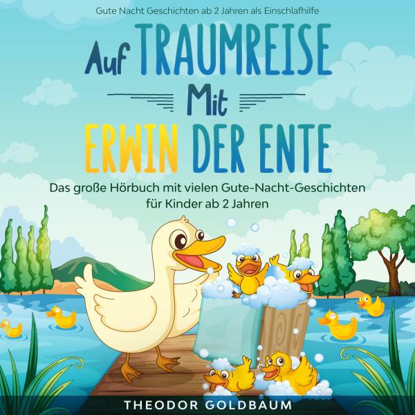 Auf Traumreise mit Erwin der Ente - Das große Hörbuch mit vielen Gute-Nacht-Geschichten für Kinder ab 2 Jahren (Gute Nacht Geschichten ab 2 Jahren als Einschlafhilfe)