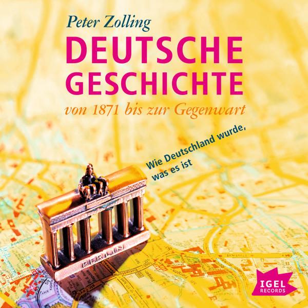 Deutsche Geschichte von 1871 bis zur Gegenwart - Wie Deutschland wurde, was es ist